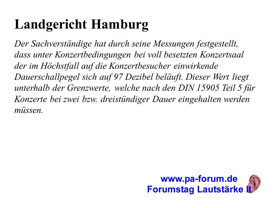 Landgericht Hamburg Der Sachverständige hat durch seine Messungen festgestellt, dass unter Konzertbedingungen bei voll besetzten Konzertsaal der im Hö