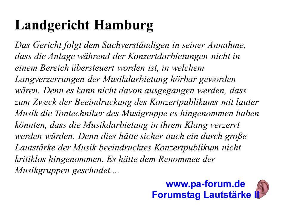 Landgericht Hamburg Das Gericht folgt dem Sachverständigen in seiner Annahme, dass die Anlage während der Konzertdarbietungen nicht in einem Bereich ü