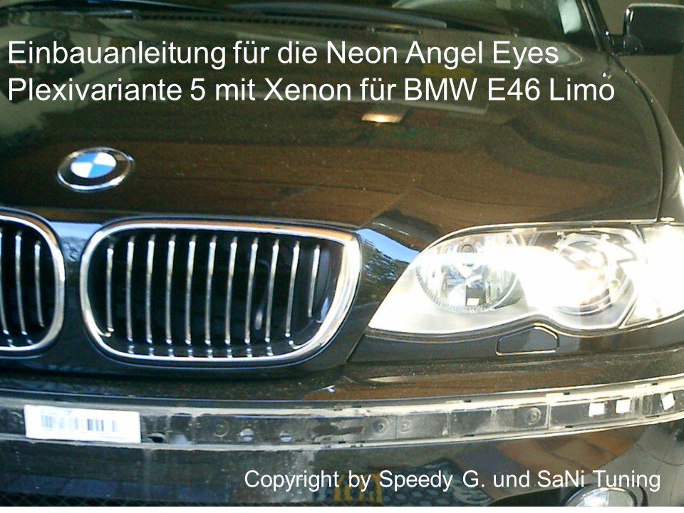 Einbauanleitung für die Neonangeleyes Plexi Variante5 für BMW E46 Limo FL mit Xenonscheinwerfer Einbauanleitung für die Neon Angel Eyes Plexivariante