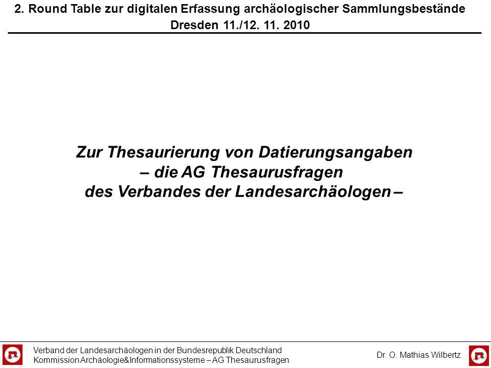 2. Round Table zur digitalen Erfassung archäologischer Sammlungsbestände Dresden 11./12. 11. 2010 Verband der Landesarchäologen in der Bundesrepublik