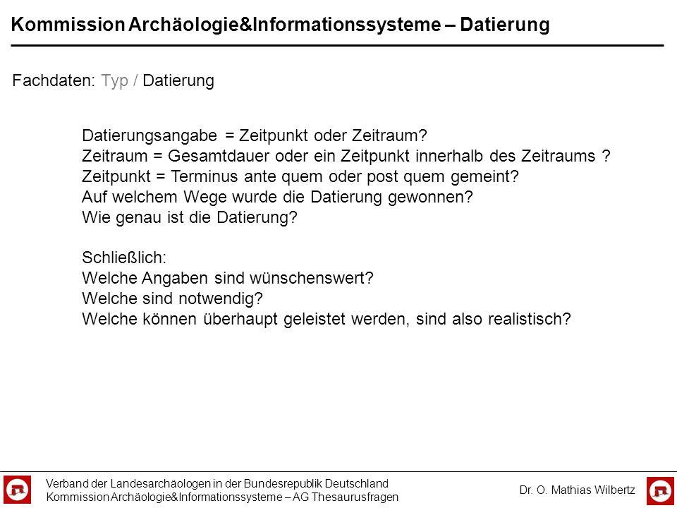 Kommission Archäologie&Informationssysteme – Datierung Verband der Landesarchäologen in der Bundesrepublik Deutschland Kommission Archäologie&Informat