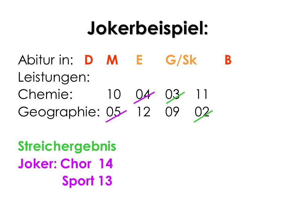 Jokerbeispiel: Abitur in: DMEG/SkB Leistungen: Chemie: 10040311 Geographie:05120902 Streichergebnis Joker: Chor 14 Sport 13