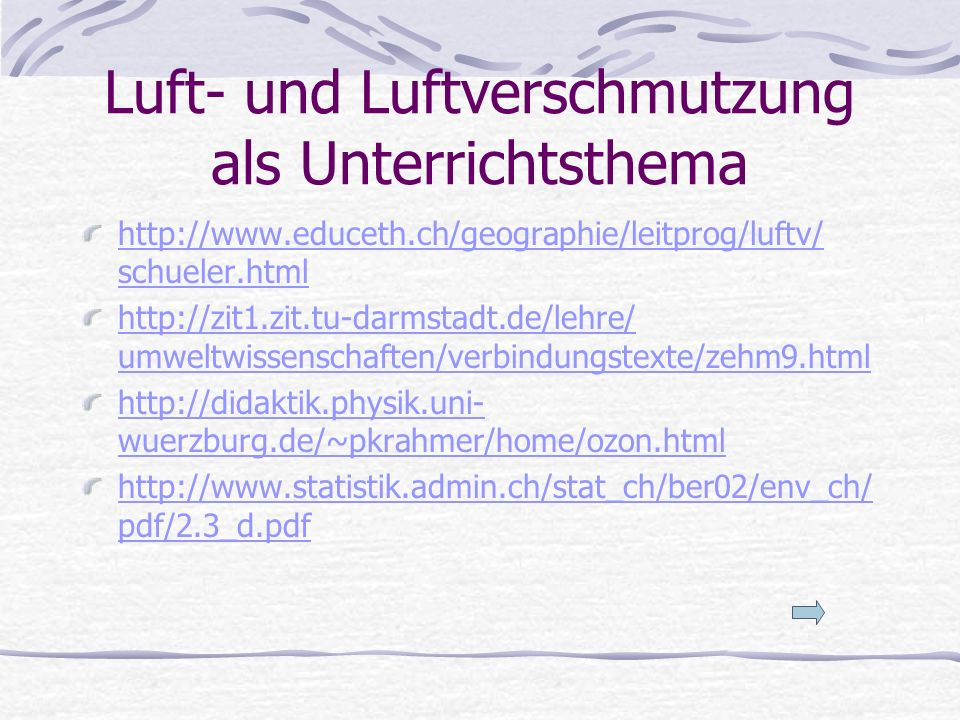 Luft- und Luftverschmutzung als Unterrichtsthema http://www.educeth.ch/geographie/leitprog/luftv/ schueler.html http://zit1.zit.tu-darmstadt.de/lehre/