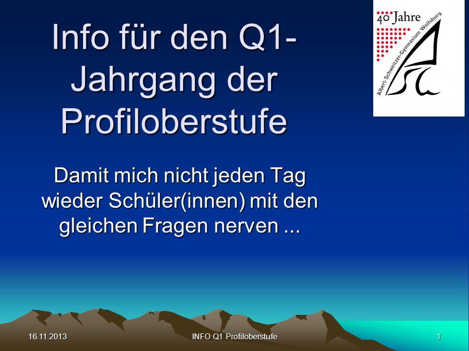 16.11.20131INFO Q1 Profiloberstufe Info für den Q1- Jahrgang der Profiloberstufe Damit mich nicht jeden Tag wieder Schüler(innen) mit den gleichen Fra