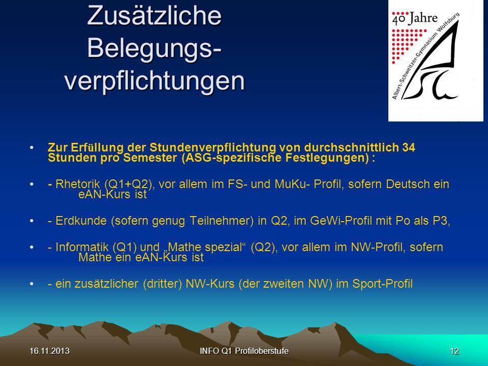 16.11.2013INFO Q1 Profiloberstufe12 Zusätzliche Belegungs- verpflichtungen Zur Erf ü llung der Stundenverpflichtung von durchschnittlich 34 Stunden pr