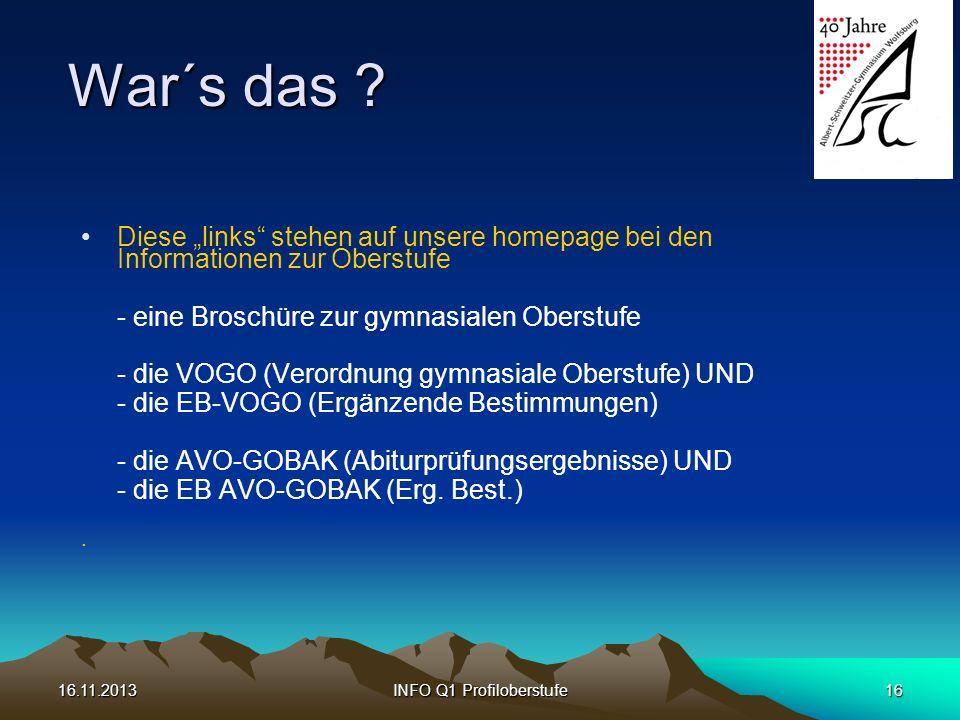 16.11.2013INFO Q1 Profiloberstufe16 War´s das ? Diese links stehen auf unsere homepage bei den Informationen zur Oberstufe - eine Broschüre zur gymnas