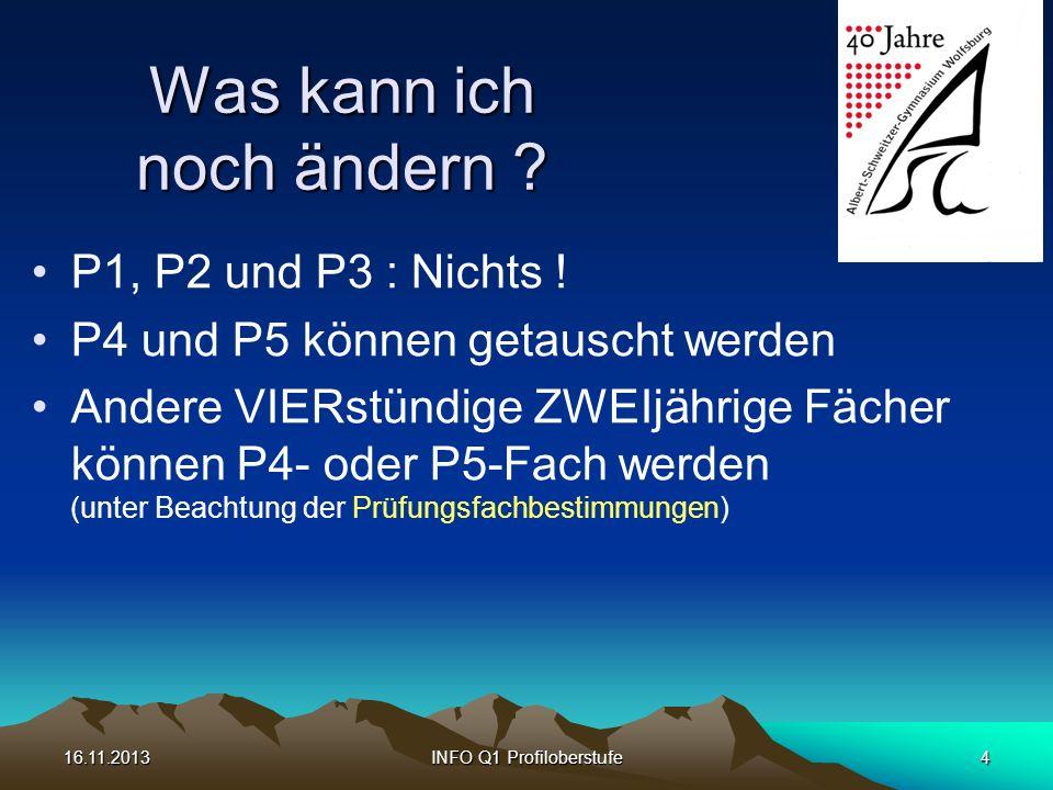 16.11.2013INFO Q1 Profiloberstufe4 Was kann ich noch ändern ? P1, P2 und P3 : Nichts ! P4 und P5 können getauscht werden Andere VIERstündige ZWEIjähri