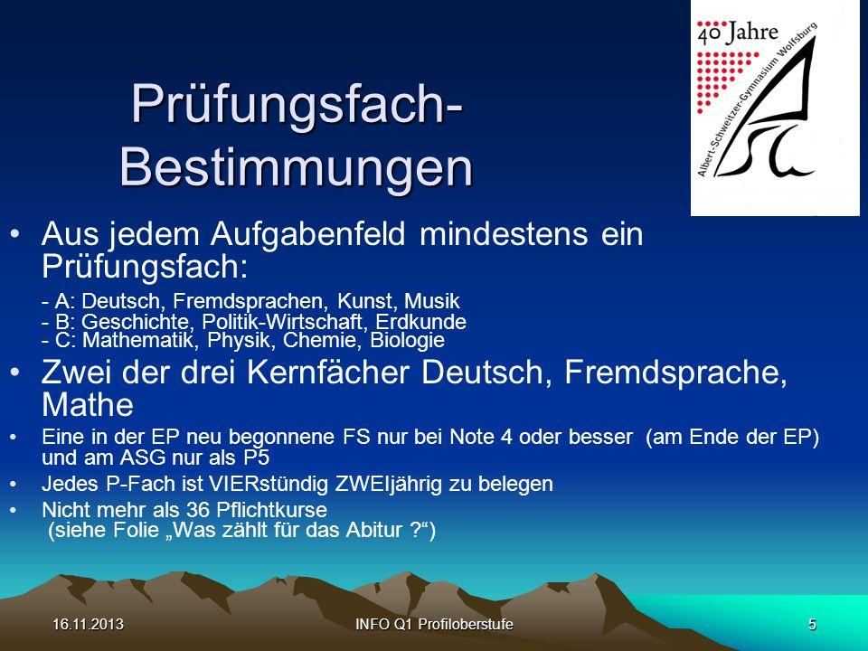 16.11.2013INFO Q1 Profiloberstufe5 Prüfungsfach- Bestimmungen Aus jedem Aufgabenfeld mindestens ein Prüfungsfach: - A: Deutsch, Fremdsprachen, Kunst,