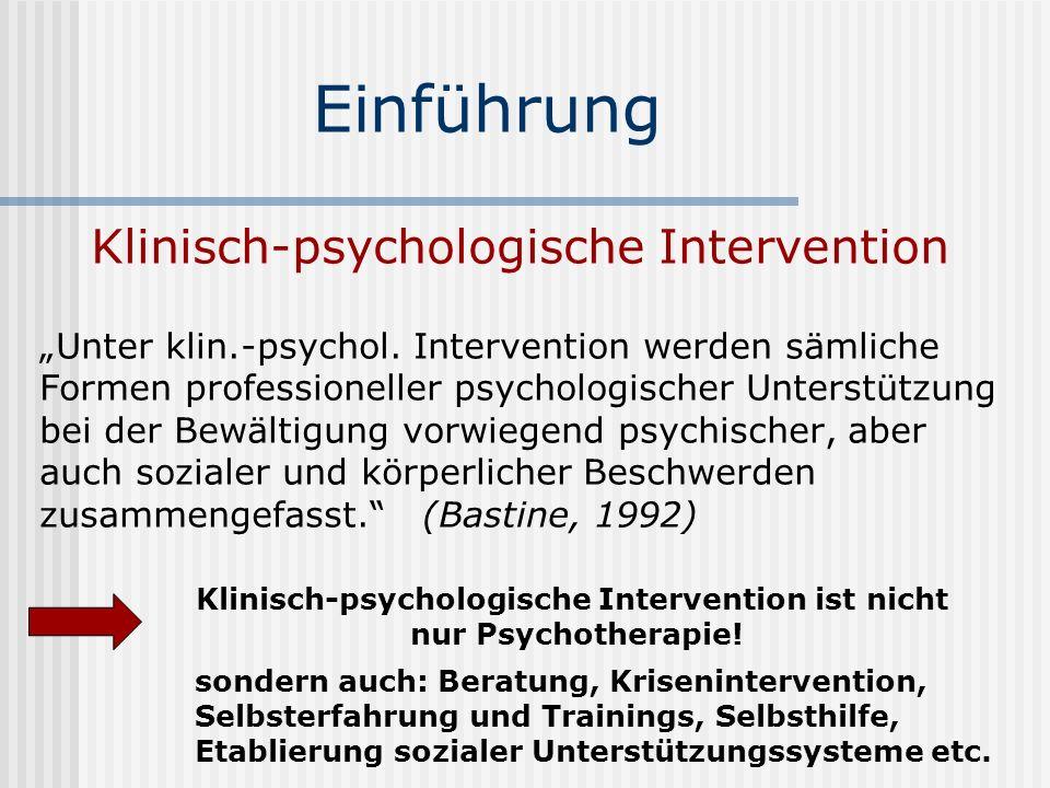 Klinisch-psychologische Intervention Systematisierung der Behandlungsformen (zeitlicher Aspekt) Prävention: (prophylaktische) Beeinflussung von Bedingungen, die zur Entstehung von psychischen Beeinträchtigungen führen o.