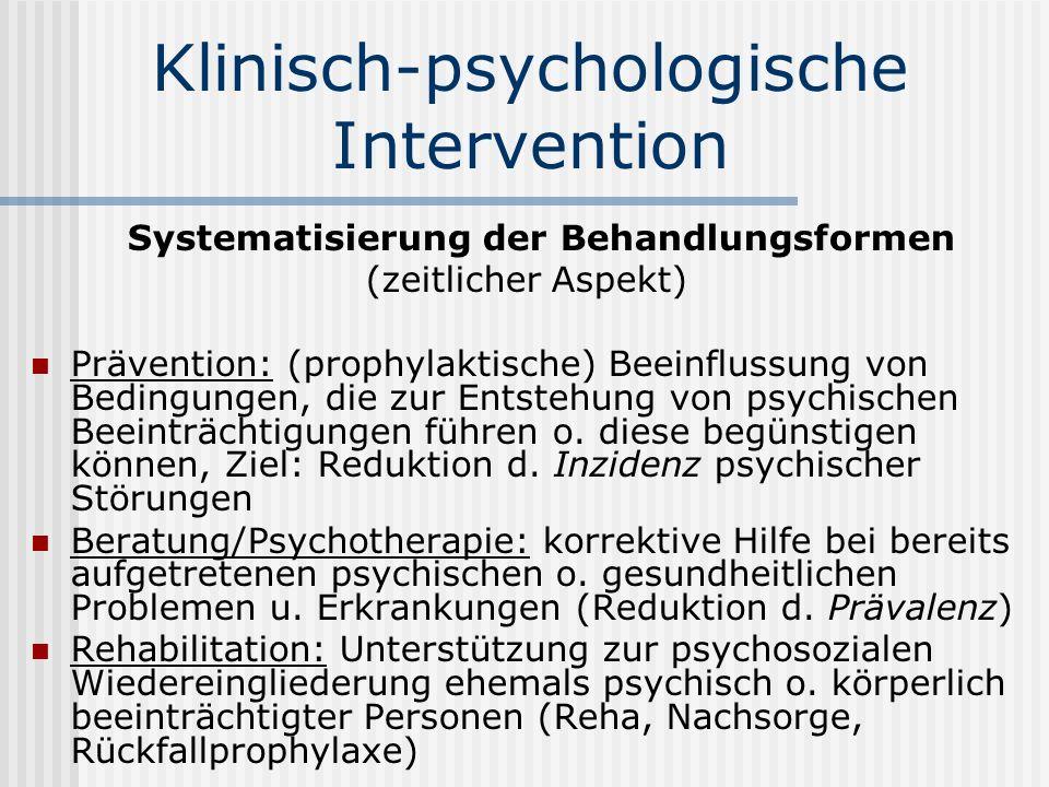 Klinisch-psychologische Intervention Die wissenschaftliche psychologische Intervention folgt einem Dreischritt: Psychodiagnostik: Indikation für professionelle psychologische Hilfe.
