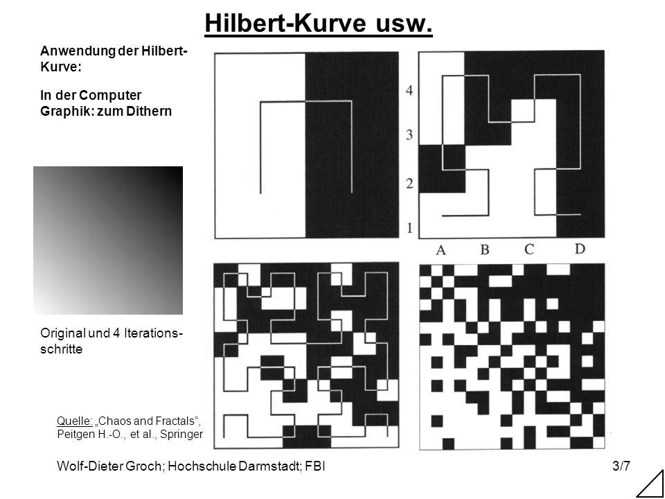 Wolf-Dieter Groch; Hochschule Darmstadt; FBI3/7 Hilbert-Kurve usw. In der Computer Graphik: zum Dithern Quelle: Chaos and Fractals, Peitgen H.-O., et