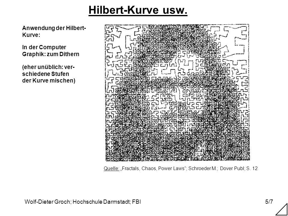 Wolf-Dieter Groch; Hochschule Darmstadt; FBI5/7 Hilbert-Kurve usw. Quelle: Fractals, Chaos, Power Laws; Schroeder M.; Dover Publ; S. 12 In der Compute