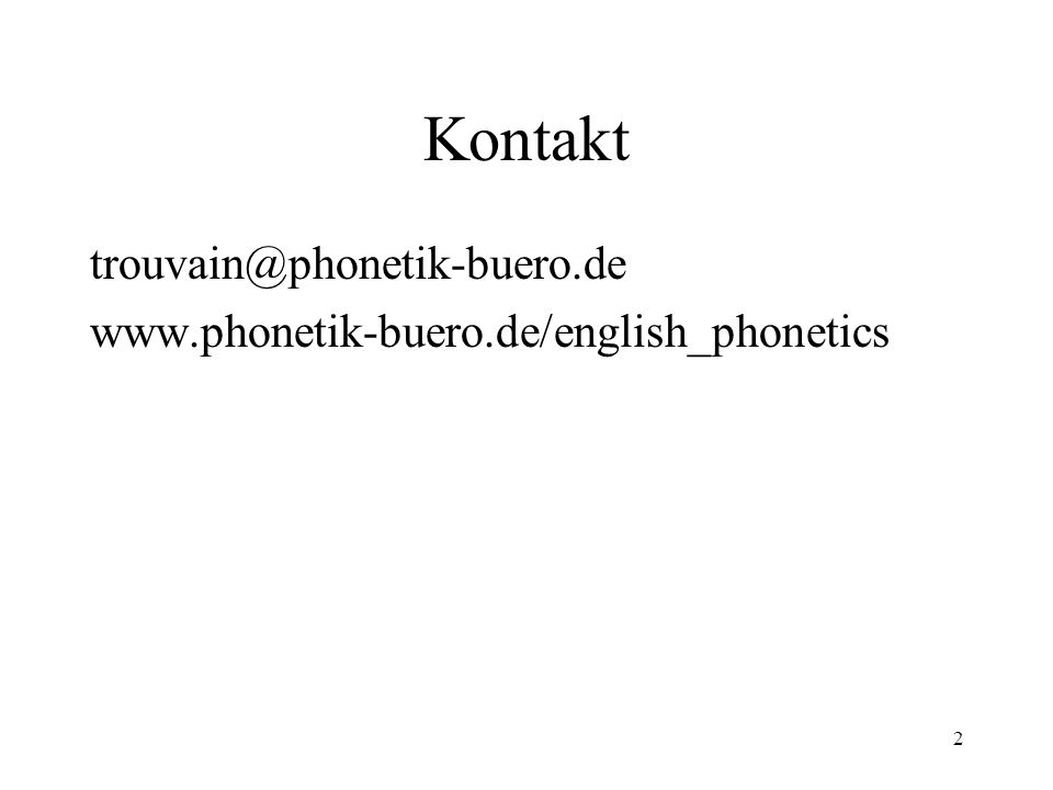 3 Empfohlene Literatur Roach, P.(2000): English Phonetics and Phonology.