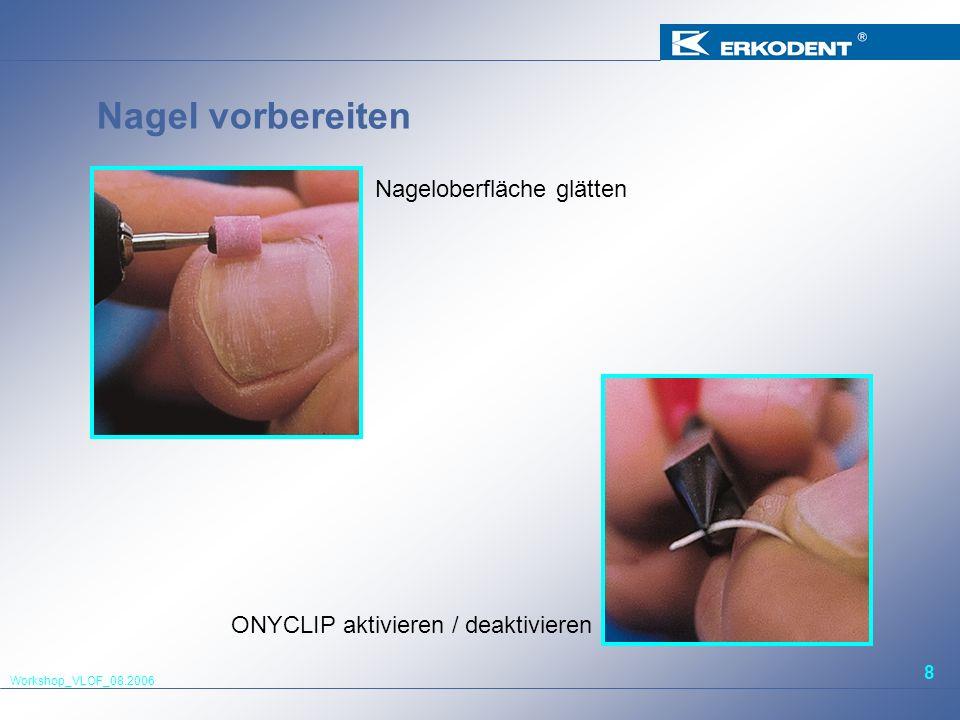 Workshop_VLOF_08.2006 8 Nagel vorbereiten Nageloberfläche glätten ONYCLIP aktivieren / deaktivieren