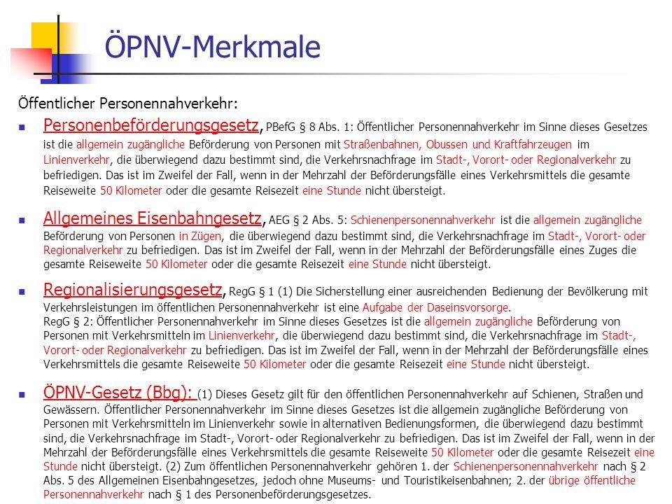 WS 06/07 Energieplanung, Verkehrsplanung, Wasserwirtschaft - ÖPNV ÖPNV-Merkmale Öffentlicher Personennahverkehr: Personenbeförderungsgesetz, PBefG § 8 Abs.