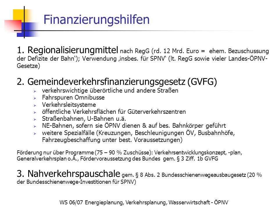 WS 06/07 Energieplanung, Verkehrsplanung, Wasserwirtschaft - ÖPNV Finanzierungshilfen 1. Regionalisierungmittel nach RegG (rd. 12 Mrd. Euro = ehem. Be