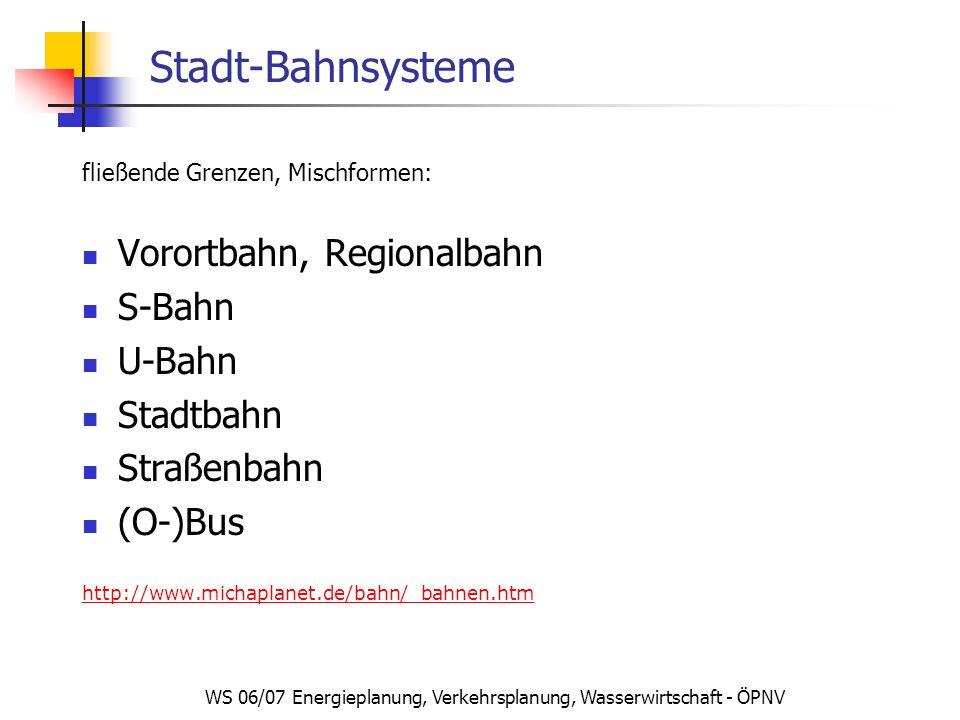 WS 06/07 Energieplanung, Verkehrsplanung, Wasserwirtschaft - ÖPNV Stadt-Bahnsysteme fließende Grenzen, Mischformen: Vorortbahn, Regionalbahn S-Bahn U-