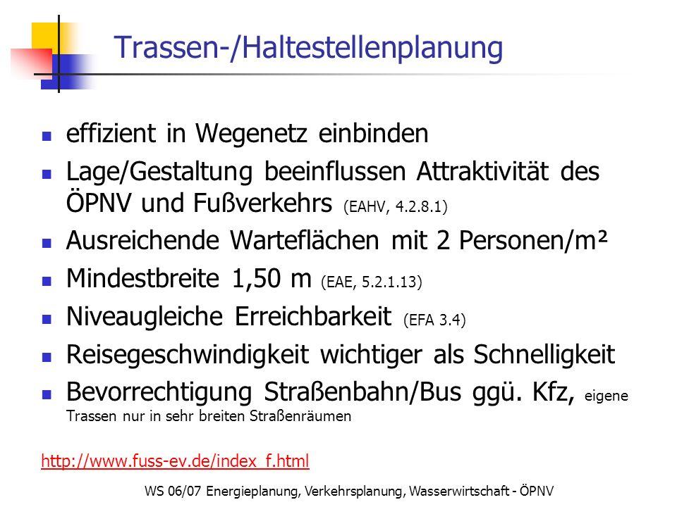 WS 06/07 Energieplanung, Verkehrsplanung, Wasserwirtschaft - ÖPNV Trassen-/Haltestellenplanung effizient in Wegenetz einbinden Lage/Gestaltung beeinfl