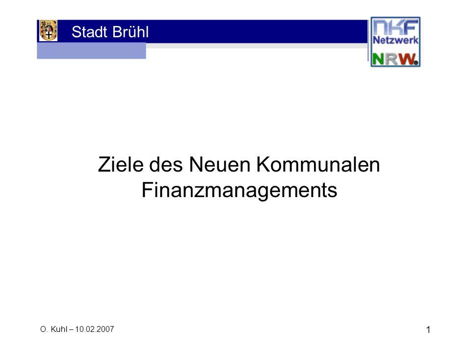Stadt Brühl O. Kuhl – 10.02.2007 1 Ziele des Neuen Kommunalen Finanzmanagements