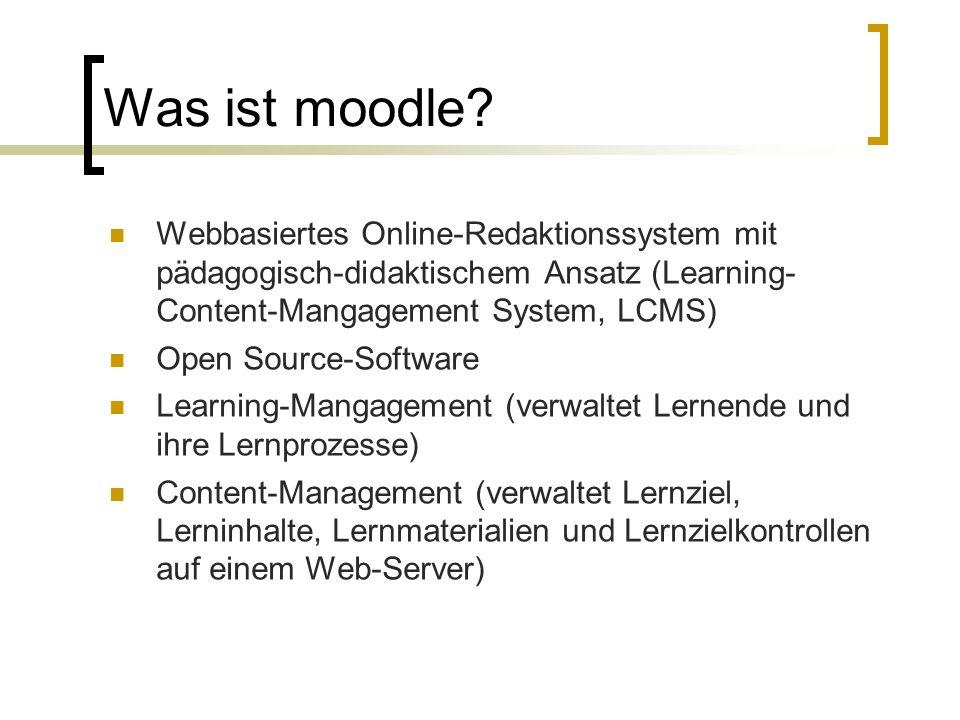 Was ist moodle? Webbasiertes Online-Redaktionssystem mit pädagogisch-didaktischem Ansatz (Learning- Content-Mangagement System, LCMS) Open Source-Soft