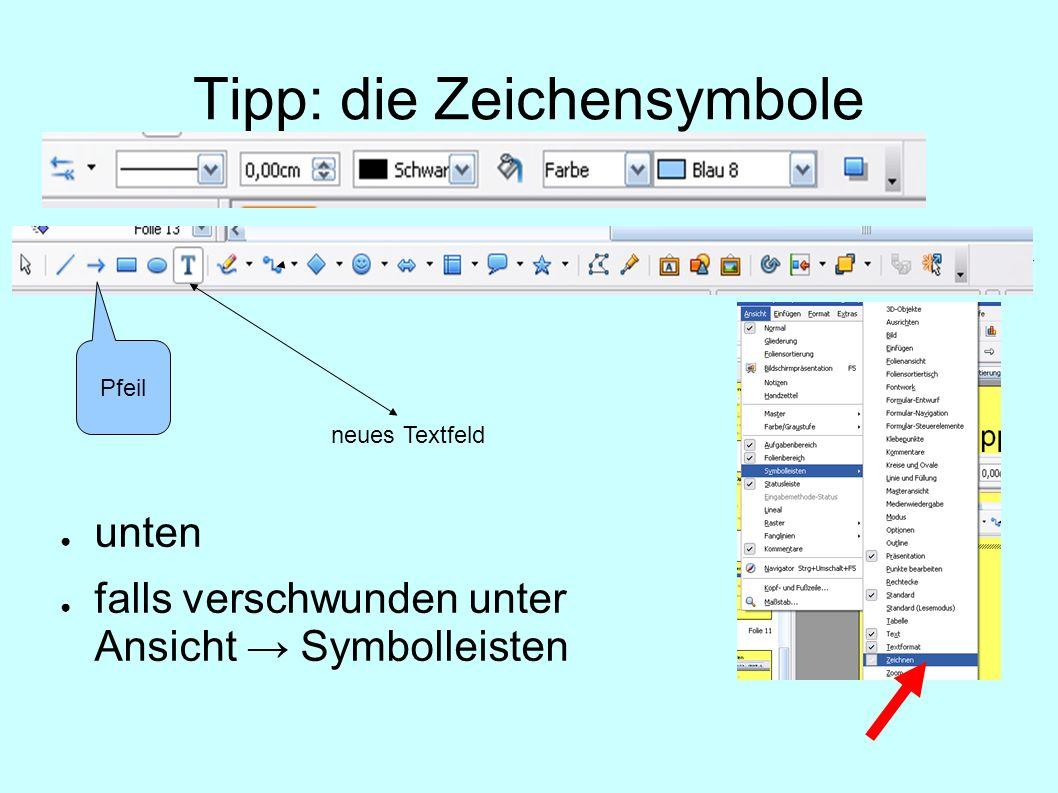 Tipp: die Zeichensymbole unten falls verschwunden unter Ansicht Symbolleisten Pfeil neues Textfeld