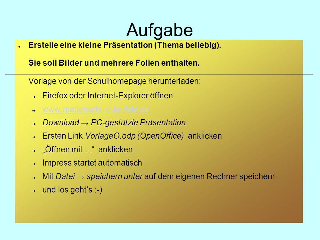 Aufgabe Erstelle eine kleine Präsentation (Thema beliebig). Sie soll Bilder und mehrere Folien enthalten. Vorlage von der Schulhomepage herunterladen: