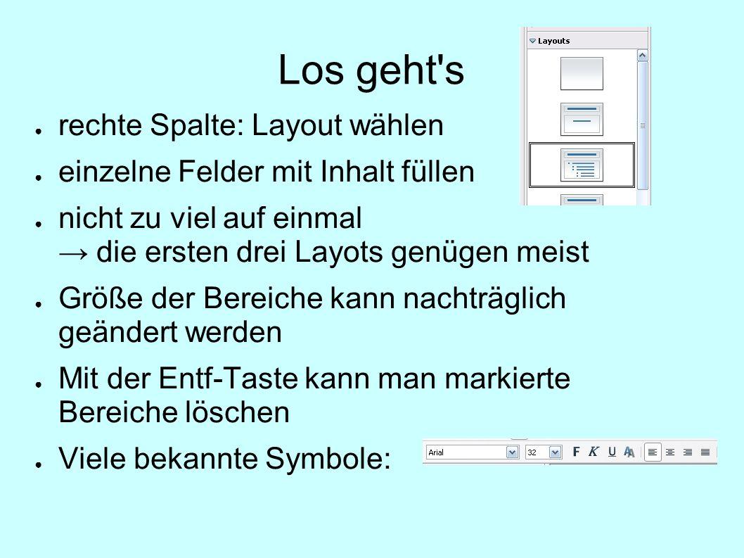 Los geht's rechte Spalte: Layout wählen einzelne Felder mit Inhalt füllen nicht zu viel auf einmal die ersten drei Layots genügen meist Größe der Bere