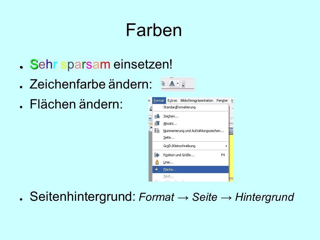 Farben S Sehr sparsam einsetzen! Zeichenfarbe ändern: Flächen ändern: Seitenhintergrund: Format Seite Hintergrund
