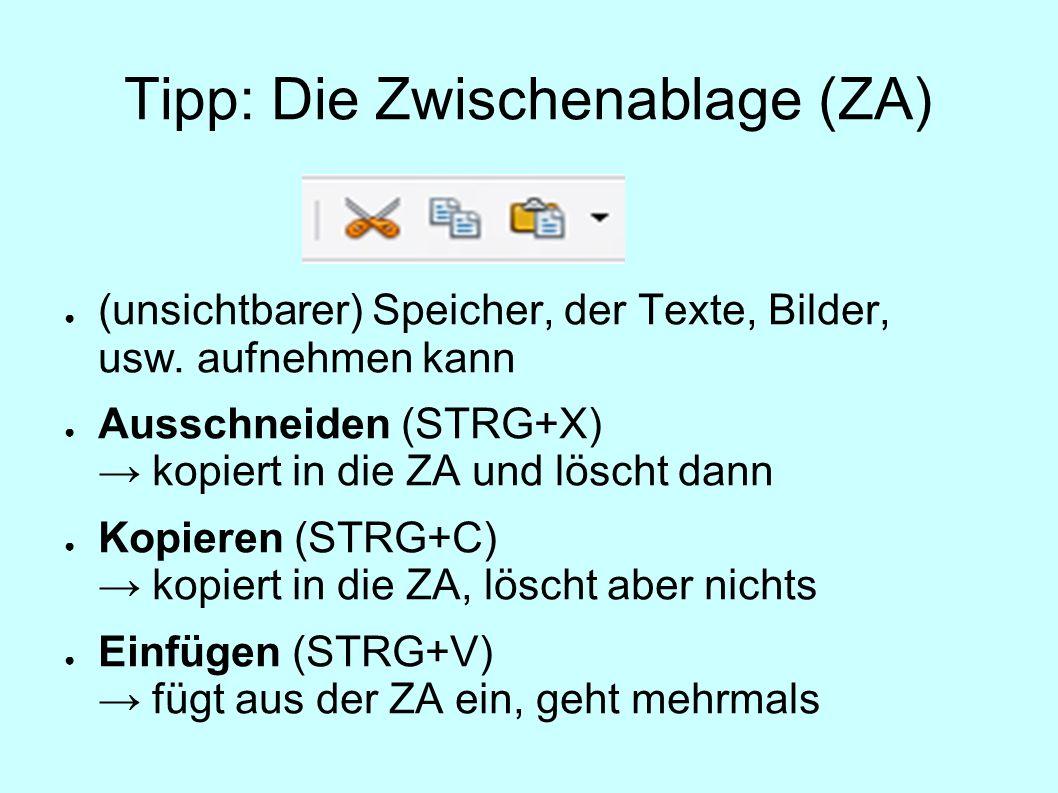 Tipp: Die Zwischenablage (ZA) (unsichtbarer) Speicher, der Texte, Bilder, usw. aufnehmen kann Ausschneiden (STRG+X) kopiert in die ZA und löscht dann