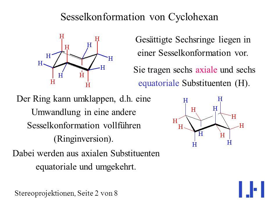 Sesselkonformation von Cyclohexan Stereoprojektionen, Seite 2 von 8 Der Ring kann umklappen, d.h.