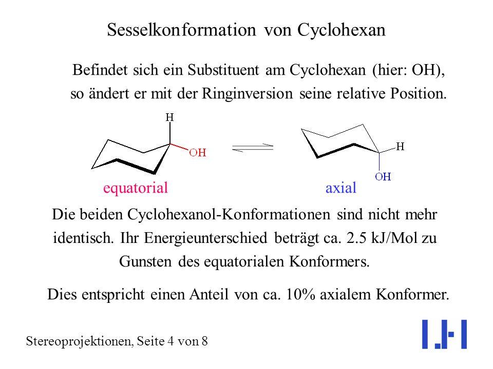 Sesselkonformation von Cyclohexan Stereoprojektionen, Seite 4 von 8 Befindet sich ein Substituent am Cyclohexan (hier: OH), so ändert er mit der Ringinversion seine relative Position.