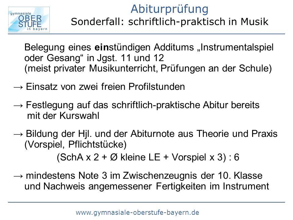 www.gymnasiale-oberstufe-bayern.de Abiturprüfung Sonderfall: schriftlich-praktisch in Musik Belegung eines einstündigen Additums Instrumentalspiel ode