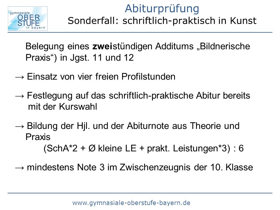 www.gymnasiale-oberstufe-bayern.de Abiturprüfung Sonderfall: schriftlich-praktisch in Kunst Belegung eines zweistündigen Additums Bildnerische Praxis)