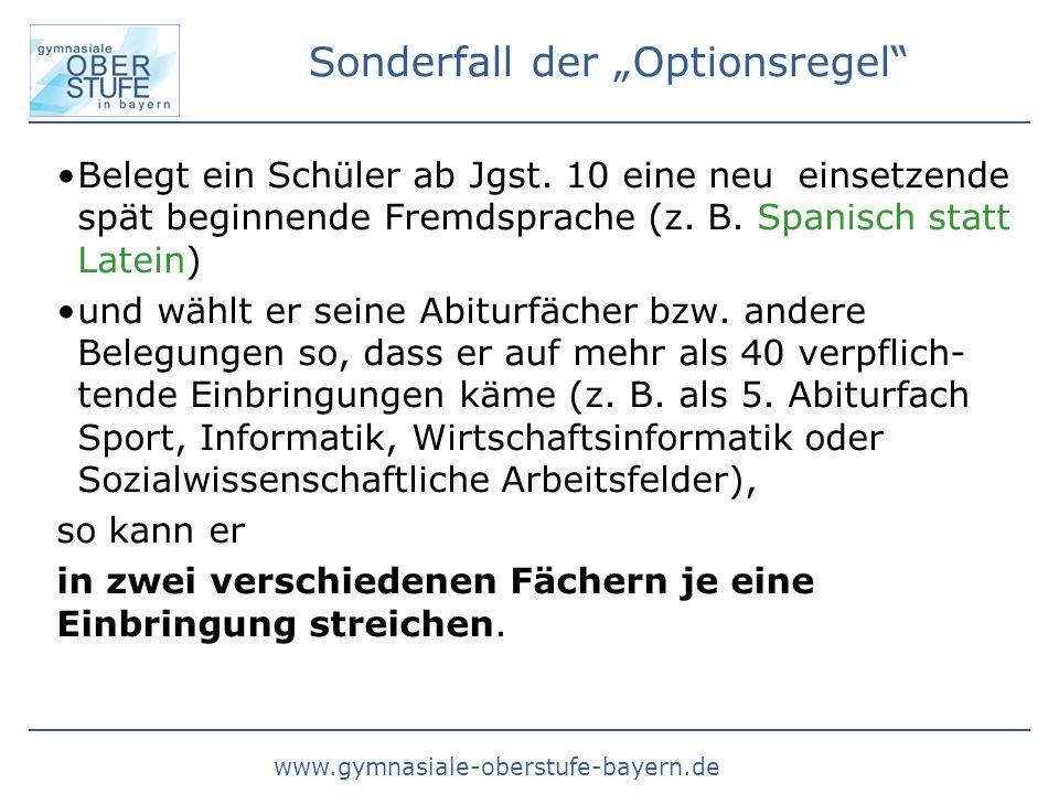 www.gymnasiale-oberstufe-bayern.de Sonderfall der Optionsregel Belegt ein Schüler ab Jgst. 10 eine neu einsetzende spät beginnende Fremdsprache (z. B.
