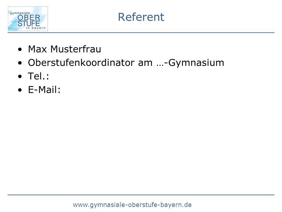 www.gymnasiale-oberstufe-bayern.de Referent Max Musterfrau Oberstufenkoordinator am …-Gymnasium Tel.: E-Mail: