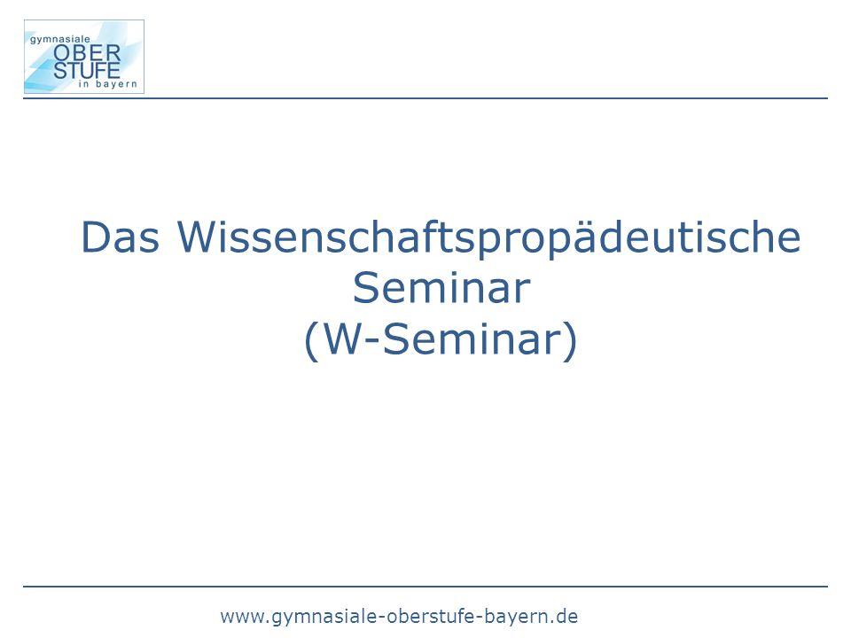www.gymnasiale-oberstufe-bayern.de Das Wissenschaftspropädeutische Seminar (W-Seminar)
