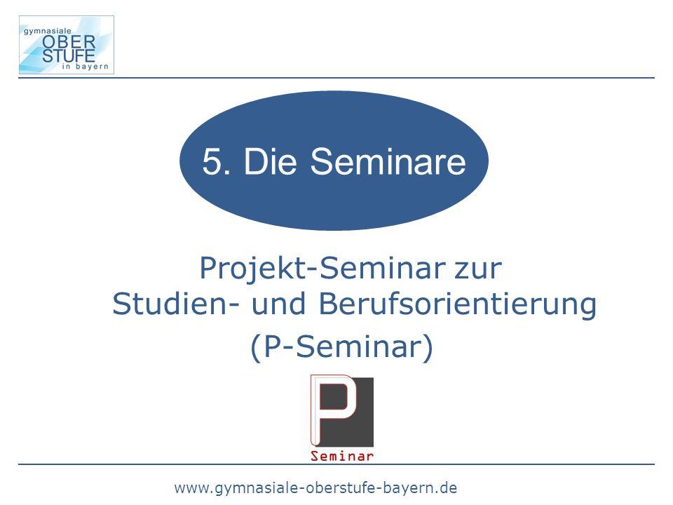www.gymnasiale-oberstufe-bayern.de Projekt-Seminar zur Studien- und Berufsorientierung (P-Seminar) 5. Die Seminare