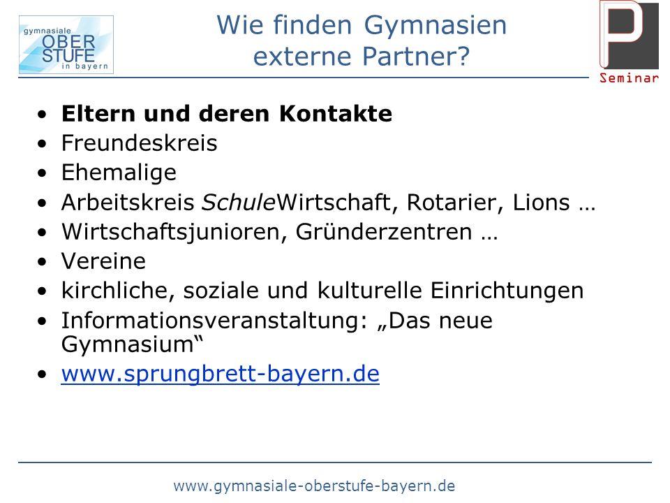 www.gymnasiale-oberstufe-bayern.de Wie finden Gymnasien externe Partner? Eltern und deren Kontakte Freundeskreis Ehemalige Arbeitskreis SchuleWirtscha