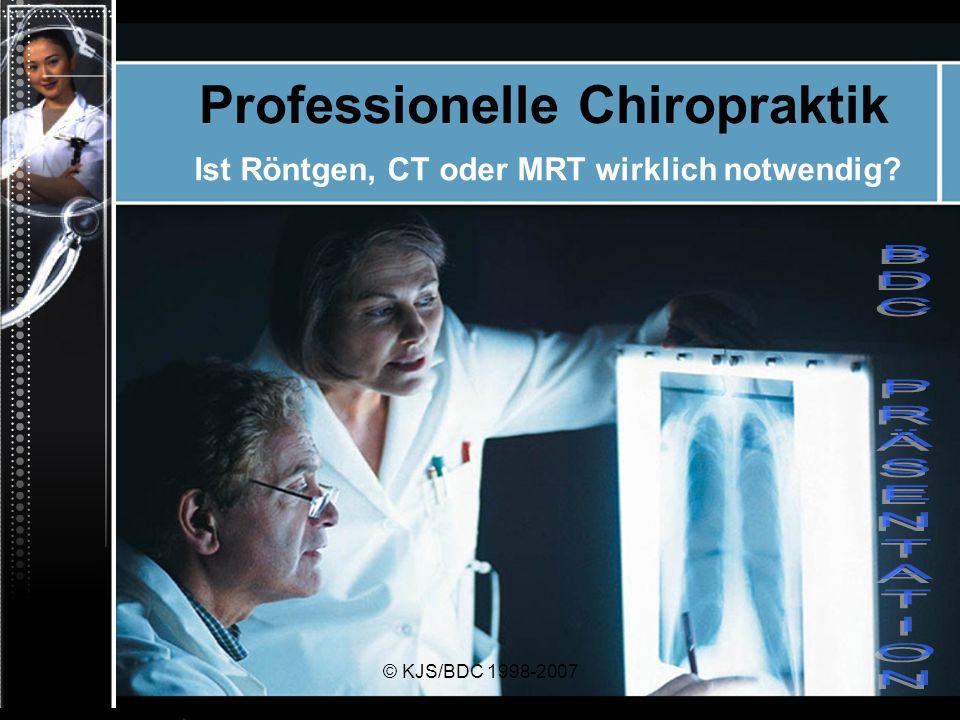 © KJS/BDC 1998-2007 O h n e Röntgenaufnahme … … könnte es hier zu fatalen Folgen kommen, wenn die Halswirbelsäule justiert würde.