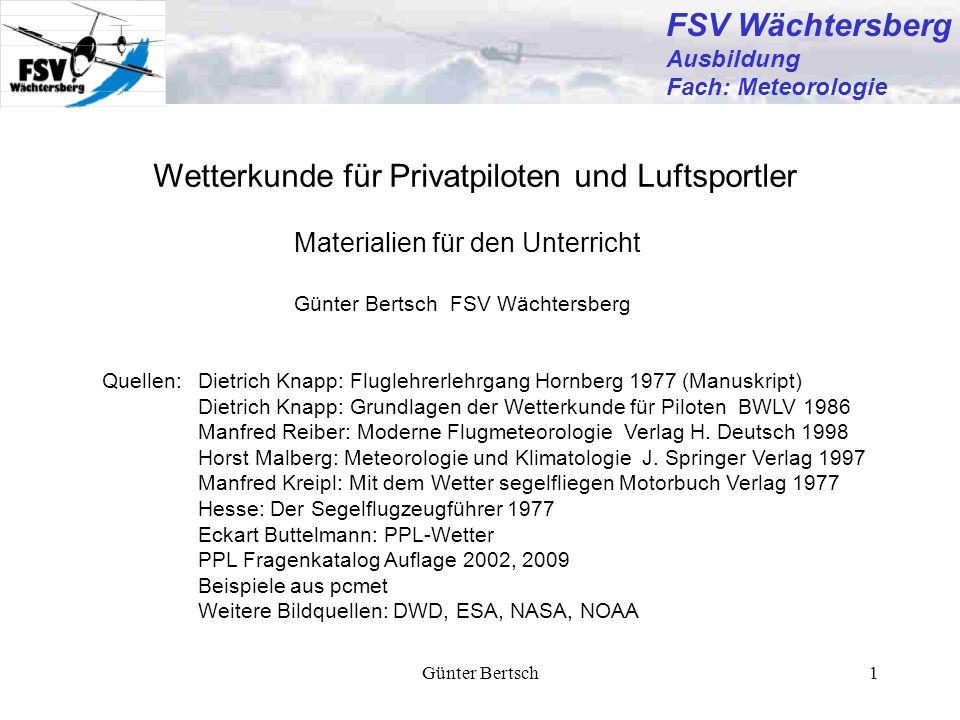 Günter Bertsch1 Wetterkunde für Privatpiloten und Luftsportler Materialien für den Unterricht Günter Bertsch FSV Wächtersberg Quellen:Dietrich Knapp: