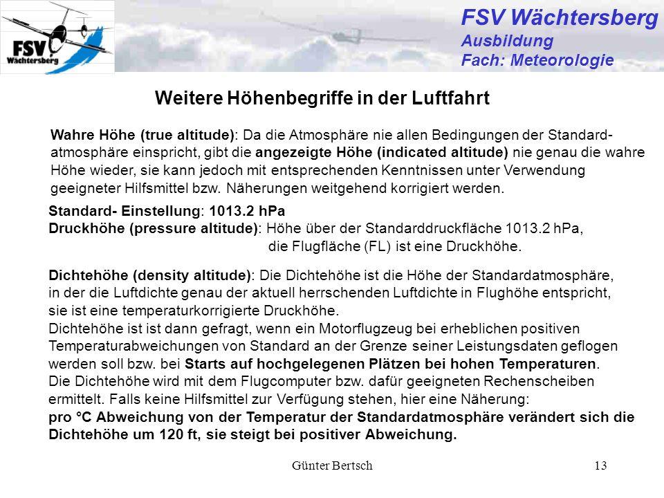 Günter Bertsch13 Weitere Höhenbegriffe in der Luftfahrt Standard- Einstellung: 1013.2 hPa Druckhöhe (pressure altitude): Höhe über der Standarddruckfl