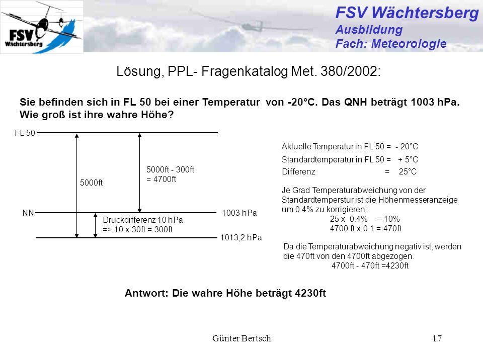 Günter Bertsch17 Lösung, PPL- Fragenkatalog Met. 380/2002: Sie befinden sich in FL 50 bei einer Temperatur von -20°C. Das QNH beträgt 1003 hPa. Wie gr