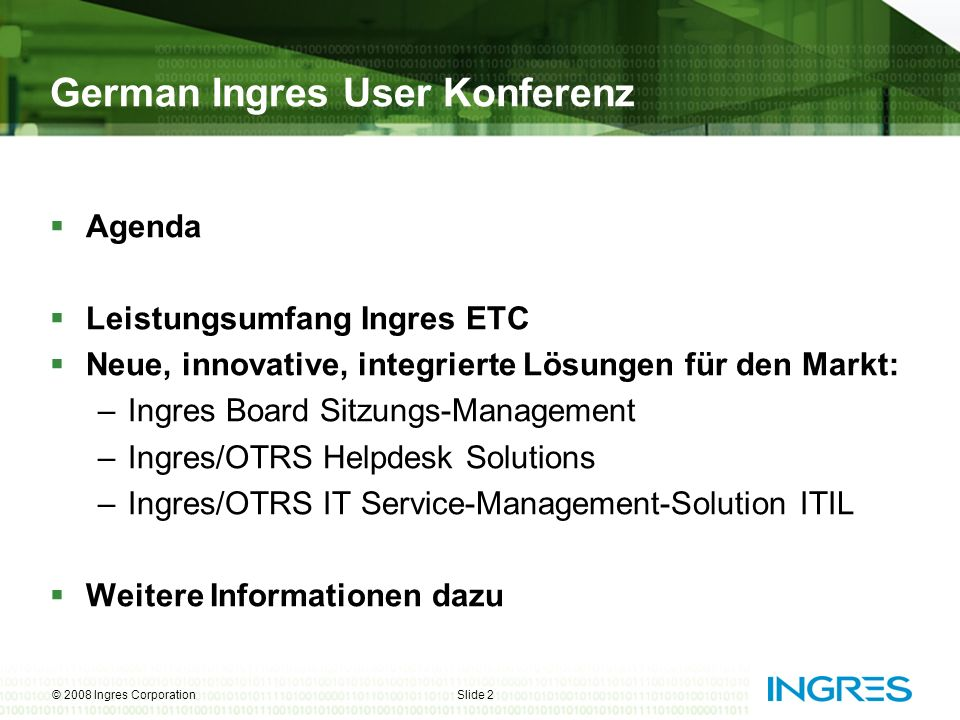 © 2008 Ingres CorporationSlide 13 Helpdesk und IT-Service-Management Lösungen erfordern… Must haves DBMS: High available, high performance, 24/7, realtime, ultra scalable, clustering, enterprise- class, 24/7 ww support.