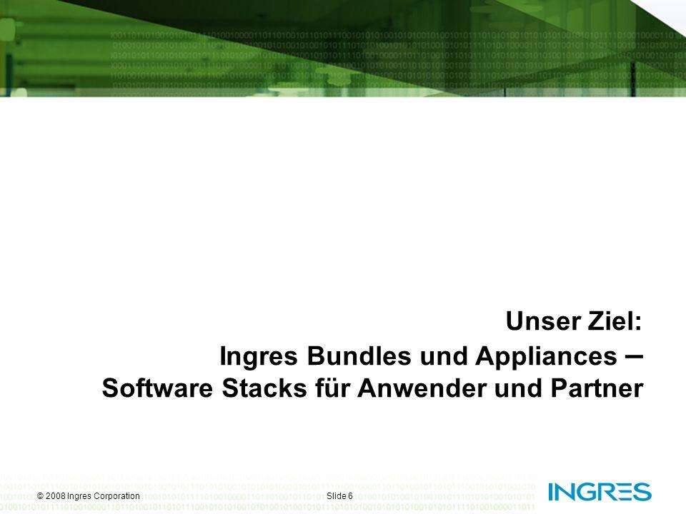 © 2008 Ingres CorporationSlide 7 Ingres Bundles und Appliances = hoher RoI Sie konzentrieren sich auf Ihre Lösung.