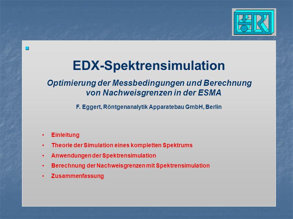 EDX-Spektrensimulation Optimierung der Messbedingungen und Berechnung von Nachweisgrenzen in der ESMA F. Eggert, Röntgenanalytik Apparatebau GmbH, Ber