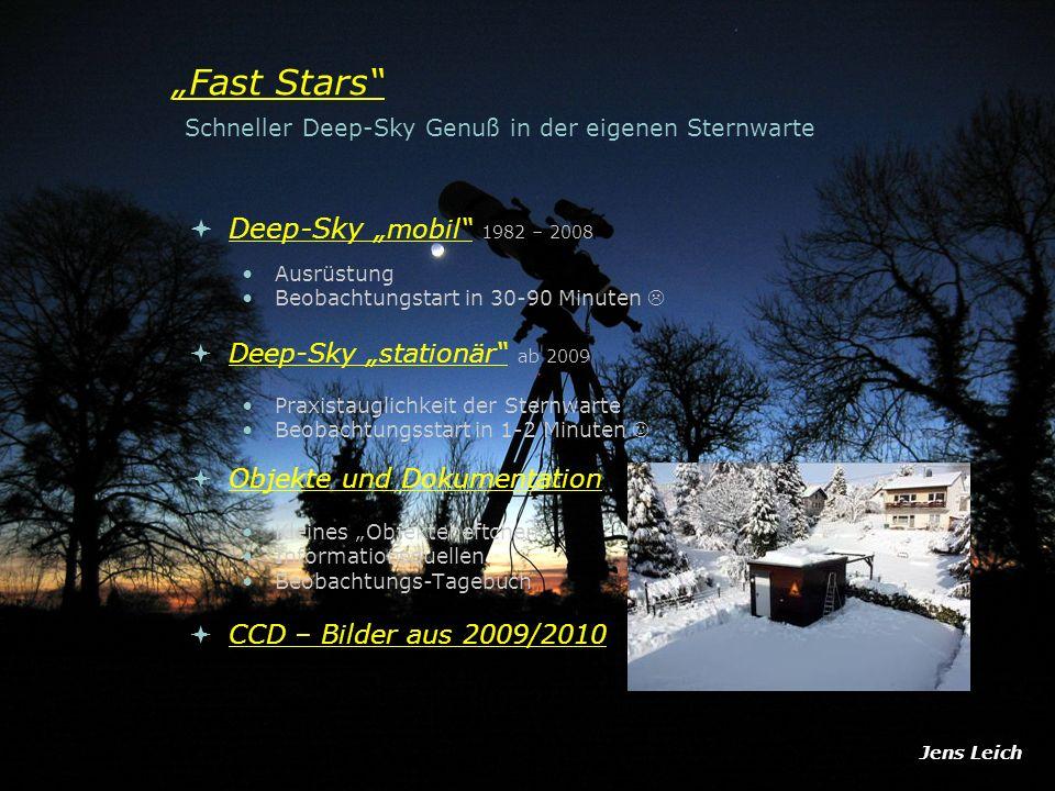 SOL Deep-Sky mobil 1982 – 2008 Ausrüstung Beobachtungstart in 30-90 Minuten Deep-Sky stationär ab 2009 Praxistauglichkeit der Sternwarte Beobachtungsstart in 1-2 Minuten Objekte und Dokumentation Kleines Objekteheftchen Informationsquellen Beobachtungs-Tagebuch CCD – Bilder aus 2009/2010 Jens Leich