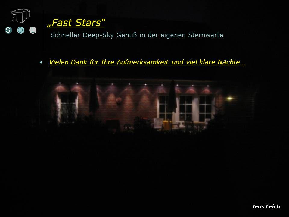 Fast Stars Schneller Deep-Sky Genuß in der eigenen Sternwarte Vielen Dank für Ihre Aufmerksamkeit und viel klare Nächte… SOL Jens Leich
