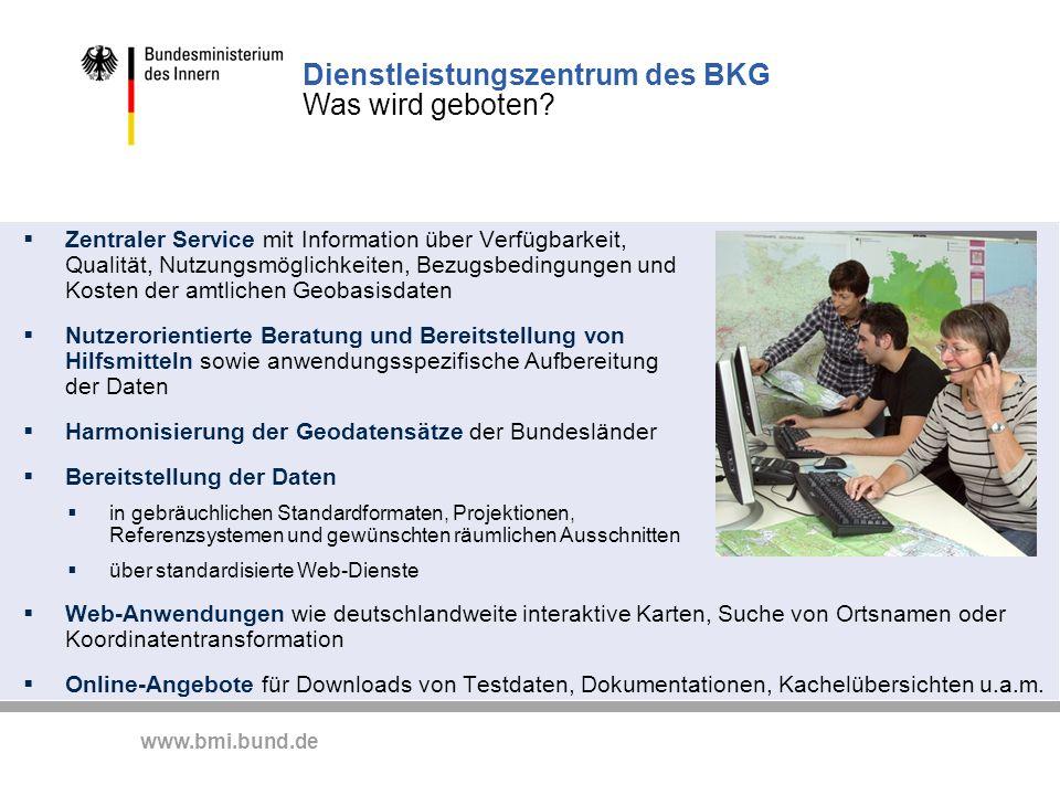 www.bmi.bund.de Dienstleistungszentrum des BKG Was wird geboten? Zentraler Service mit Information über Verfügbarkeit, Qualität, Nutzungsmöglichkeiten