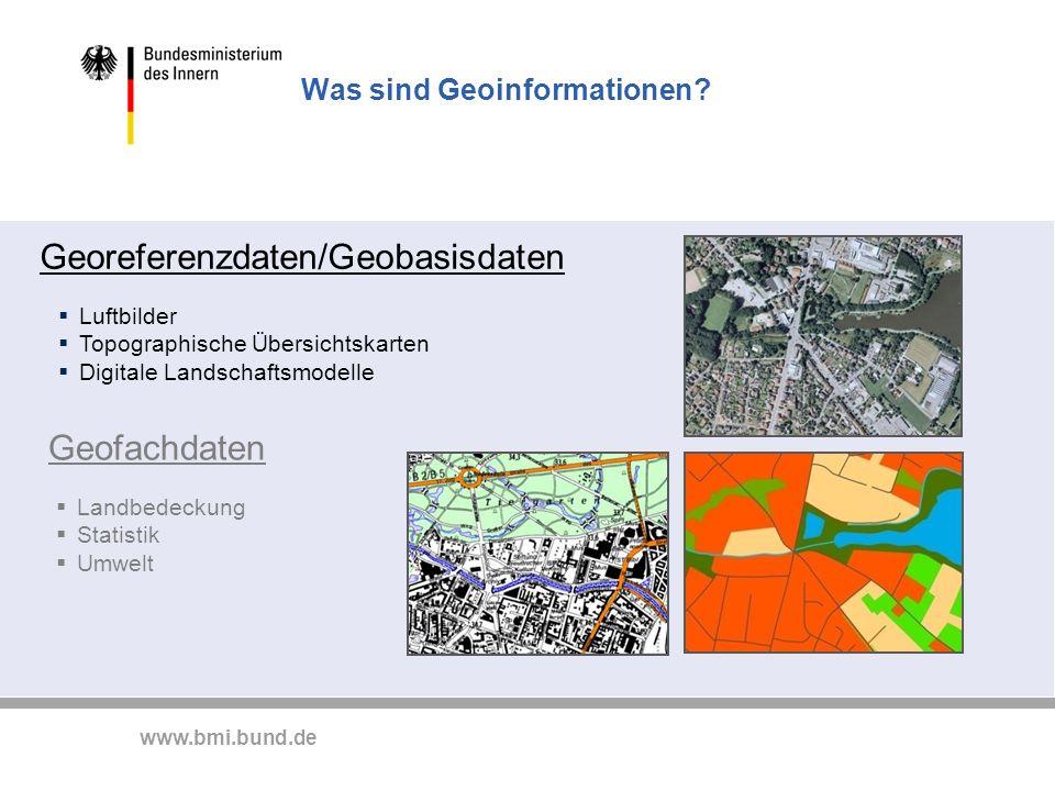 www.bmi.bund.de Luftbilder Topographische Übersichtskarten Digitale Landschaftsmodelle Was sind Geoinformationen? Georeferenzdaten/Geobasisdaten Geofa