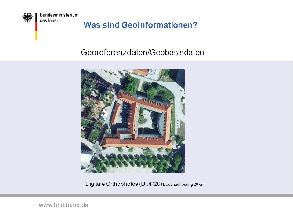 www.bmi.bund.de Was sind Geoinformationen? Georeferenzdaten/Geobasisdaten Digitale Orthophotos (DOP20) Bodenauflösung 20 cm